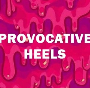 PROVOCATIVE HEELS